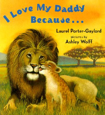 I Love My Daddy Because By Porter-Gaylord, Laurel/ Wolff, Ashley (ILT)